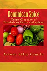 Dominican Spice: Photographic glossary of Dominican herbs and spices: Photographic glossary of Dominican herbs and spices (Dominican traditional cooking Book 5) (English Edition)