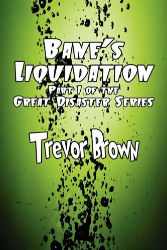 Bane's Liquidation: Part I of the Great Disaster Series by Trevor Brown (2010-06-10)