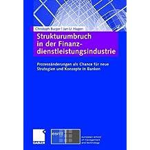 Strukturumbruch in der Finanzdienstleistungsindustrie: Prozessänderungen als Chance für neue Strategien und Konzepte in Banken