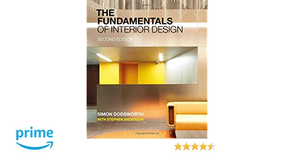 The Fundamentals Of Interior Design Amazoncouk Simon Dodsworth With Stephen Anderson 9781472528537 Books