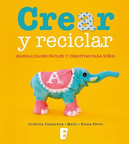 Crear y reciclar: Manualidades fáciles y creativas para niños