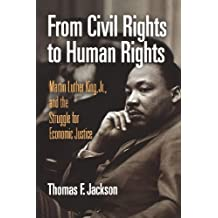 From Civil Rights to Human Rights: Martin Luther King, Jr., and the Struggle for Economic Justice (Politics and Culture in Modern America (Paperback)) by Thomas F. Jackson (2009-08-27)