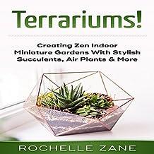 Terrariums!: Creating Zen Indoor Miniature Gardens with Stylish Succulents, Air Plants & More