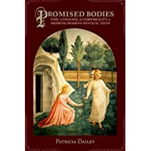 Promised Bodies: Time, Language, and Corporeality in Medieval Women's Mystical Texts (Gender, Theory, and Religion) by Patricia Dailey (2013-08-27)