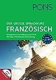 PONS Der große Sprachkurs Französisch: Erfolgreich vom Anfänger zum Profi! Großes Lernbuch mit 352 Seiten plus Audio CD mit über 250 min. Hörtraining.