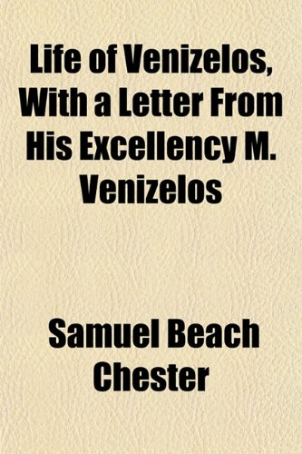 Life of Venizelos, With a Letter From His Excellency M. Venizelos