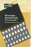 Mil Mundos Dentro Del Aula. Cine y Educación (AULA ABIERTA)