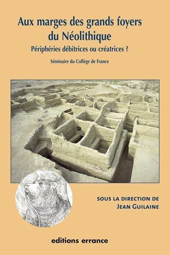 Aux marges des grands foyers du Néolithique : Périphéries débitrices ou créatrices ? de Jean Guilaine (13 avril 2005) Broché