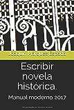 Escribir novela histórica.: Manual moderno 2017