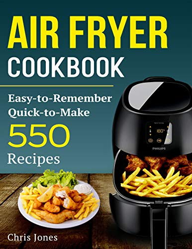Air Fryer Cookbook: Easy-to-Remember Quick-to-Make 550 Recipes (Air Fryer Recipes Book 1) (English Edition)