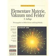 Elementare Materie, Vakuum und Felder: Die Struktur des Vakuums und der Bausteine der Natur