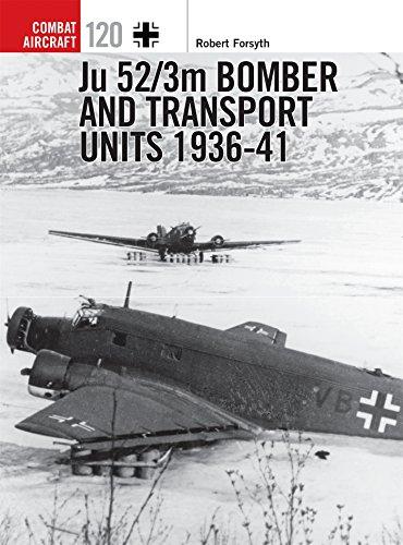 Ju 52/3m Bomber and Transport Units 1936-41 (Combat Aircraft, Band 120) (120 Geschichte)