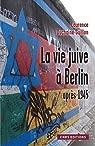La Vie juive à Berlin après 1945 par Duchaine-Guillon