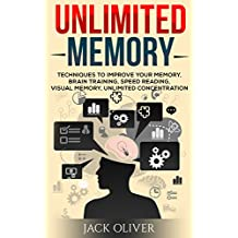 Unlimited Memory: Techniques to Improve Your Memory, Brain Training, Speed Reading, Visual Memory, Unlimited Concentration (English Edition)