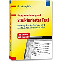 Programmierung mit Strukturierter Text: Steuerungs-Funktionsbausteine mit ST oder SCL einfach und schnell erstellen. Für Ein- und AWL-Umsteiger