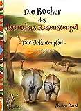 Der Elefantenpfad: Kinderroman mit farbigen Illustrationen, ideal zum Vorlesen (Die Bücher des Barnabas Rosenstengel 4)