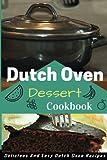 Dutch Oven Dessert Cookbook: Mouth Watering Dutch Oven Dessert Recipes