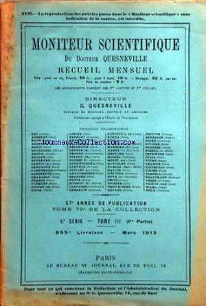 MONITEUR SCIENTIFIQUE DU DOCTEUR QUESNEVILLE [No 855] du 01/03/1913 - LES PROBLEMES COSMIQUES ET LEUR INFLUENCE SUR LE DEVELOPPEMENT DE L'ANALYSE SPECTRALE PAR WOLF - REVUE DES PARQUES DE MATIERES COLORANTES RECENTES AU POINT DE VUE DE LEURS APPLICATIONS A LA TEINTURE PAR F. REVERDIN - RESINES - METALLURGIE - LES BREVETS - MERCURE SCIENTIFIQUE par Collectif