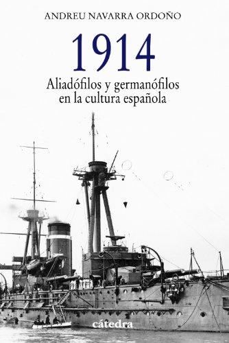 1914. Aliadófilos y germanófilos en la cultura española (Historia. Serie Menor) por Andreu Navarra Ordoño