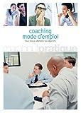 Coaching mode d'emploi - Pour mieux atteindre vos objectifs