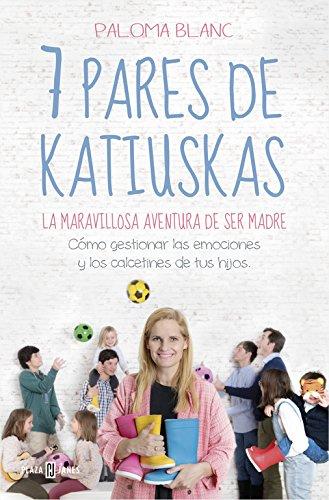 7 pares de katiuskas: la maravillosa aventura de ser madre: Cómo gestionar las emociones y los calcetines de tus hijos (OBRAS DIVERSAS) por Paloma Blanc