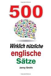 500 Wirklich nutzliche englische Satze: Bewegen Sie sich ganz naturlich vom mittleren zum fortgeschrittenen Niveau. (150 Wirklich ntzliche englische Stze)