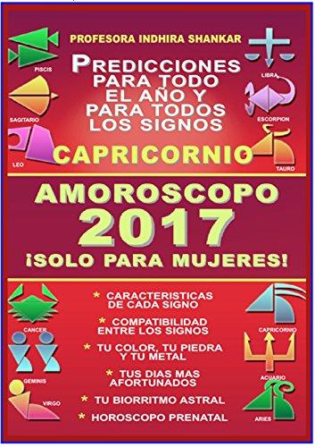 AMOROSCOPO 2017 - CAPRICORNIO - PROFESORA INDHIRA SHANKAR: PROFESORA INDHIRA SHANKAR - AMOROSCOPO 2017 - SOLO PARA MUJERES (COLECCION ESOTERIKA ASTRAL nº 10)