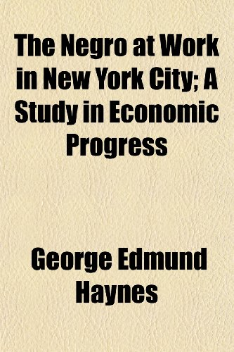The Negro at Work in New York City; A Study in Economic Progress