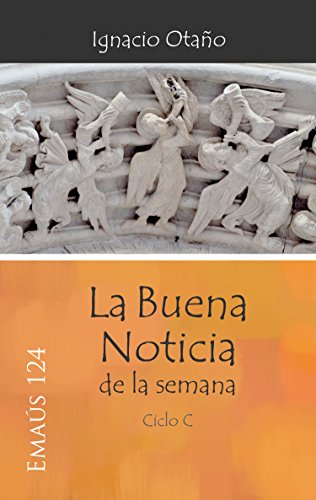 La Buena Noticia de la semana - Ciclo C (EMAUS nº 124) por Ignacio Otaño Echániz