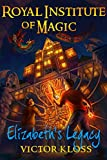 Royal Institute of Magic: Elizabeth's Legacy by Victor Kloss