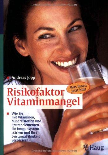 Verbessern Sie Gesund (Risikofaktor Vitaminmangel: Wie Sie mit Vitaminen, Mineralstoffen und Spurenelementen Ihr Immunsystem stärken und Ihre Leistungsfähigkeit verbessern. Was Ihnen jetzt hilft)