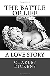 The Battle of Life: A Love Story. by Charles Dickens (April 28,2013)