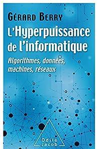 L Hyperpuissance De L Informatique Gérard Berry Babelio