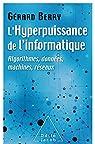 L' Hyperpuissance de l'informatique: Algorithmes, données, machines, réseaux par Berry