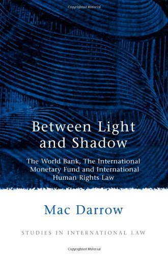 Between Light and Shadow: The World Bank, The International Monetary Fund and International Human Rights Law (Studies in International Law) by Mac Darrow (2006-01-31)