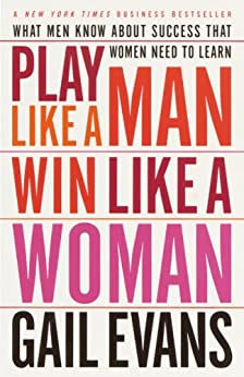 Play Like a Man, Win Like a Woman: What Men Know About Success that Women Need to Learn par [Evans, Gail]