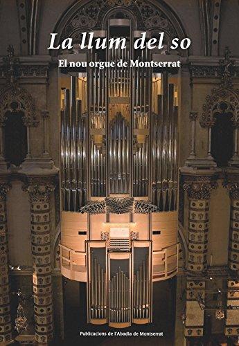 Descargar Libro La llum del so: El nou orgue de Montserrat (Vària) de Francesc Xavier Altés i Aguiló