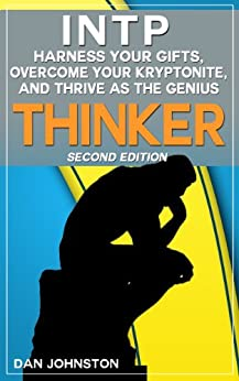 INTP - Harness Your Gifts, Overcome Your Kryptonite and Thrive As The Genius Thinker: The Ultimate Guide To The INTP Personality Type (Second Edition) (English Edition) par [Johnston, Dan]