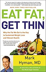Eat Fat, Get Thin: Why the Fat We Eat Is the Key to Sustained Weight Loss and Vibrant Health by Mark Hyman M.D. (2016-02-23)