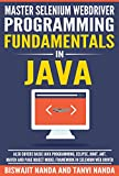 Master Selenium WebDriver programming fundamentals in Java: Also covers Basic Java programming, Eclipse,JUnit, Ant and Maven
