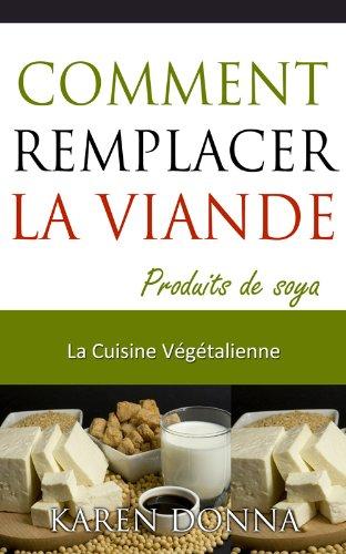 La Cuisine Végétalienne. Comment Remplacer La Viande. par Karen  Donna