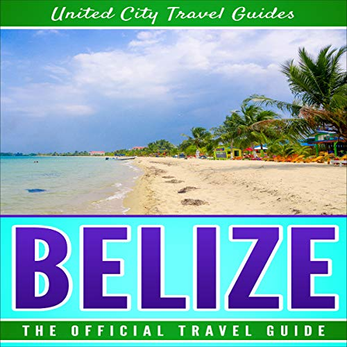 Belize: The Official Travel Guide -