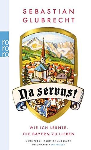 Na servus!: Wie ich lernte, die Bayern zu lieben (Jungjournalist Sebastian, Band 1)