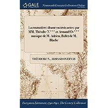 La Couturiere: Drame En Trois Actes: Par MM. Theodre N*** Et Armand Ov*** Musique de M. Adrien, Ballet de M. Blache