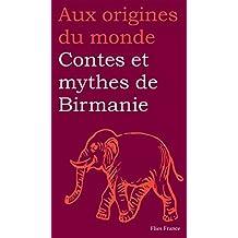 Contes et mythes de Birmanie (Aux origines du monde t. 9)
