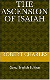 The Ascension of Isaiah: Ge'ez-English Edition (ETHIOPIC LIBRARY COLLECTION Book 6)