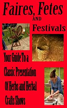 Faires, Fetes and Festivals Your guide to a classic presentation of herbs and herbal craft shows (English Edition) par [Grounds, Toni]