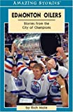 Edmonton Oilers: Stories from the City of Champions (Amazing Stories) by Rich Mole (2004-01-01)