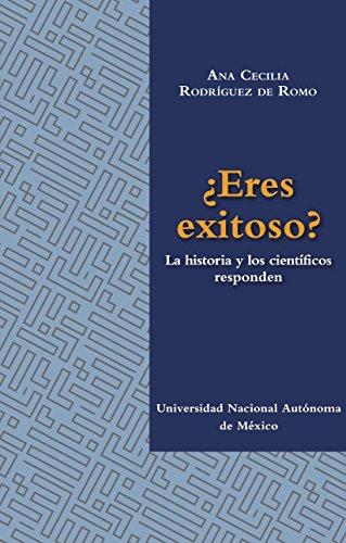Eres exitoso?: La historia y los cientificos responden por Ana Cecilia Rodriguez de Romo