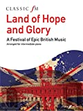 Land Of Hope And Glory: A Festival Of Epic British Music (Classic FM). Für Klavier